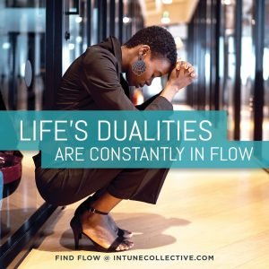 Life's Dualities are in Constant Flow. find flow @ intunecollective.com