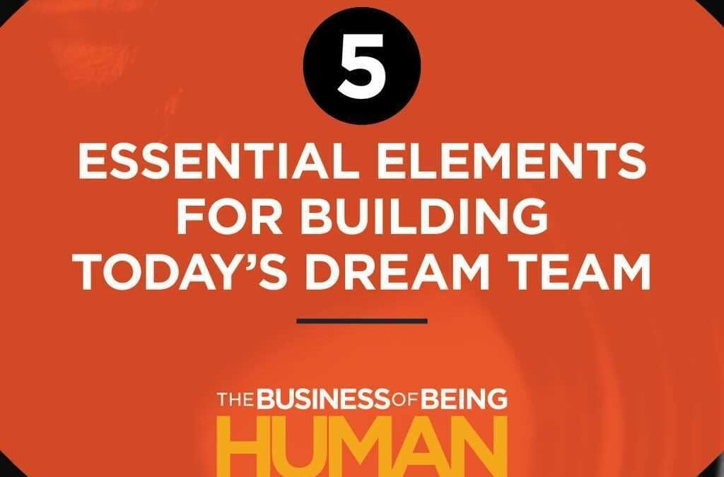 EP 9:  5 Essential Elements For Building Today's Dream Team