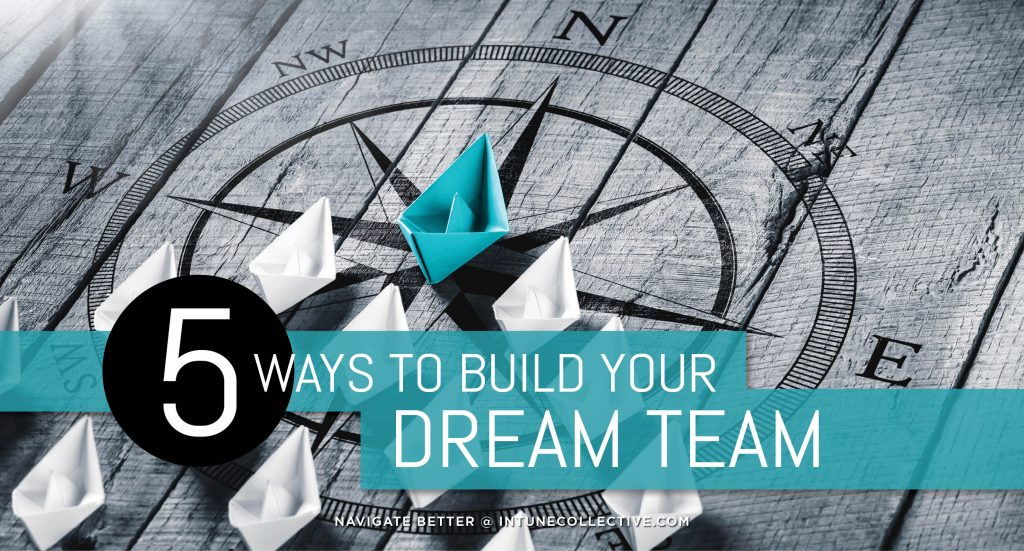 5 ways to build your dream team